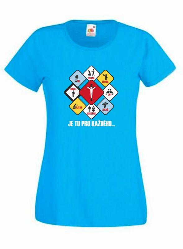 JE TU PRO KAŽDÉHO dámské triko azurově modré (azure blue)