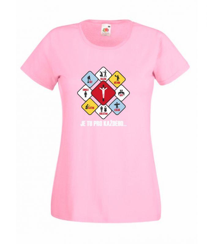 JE TU PRO KAŽDÉHO dámské triko světle růžové (pink)